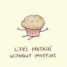 Life's Nothin' Without Muffins by Sophie Corrigan