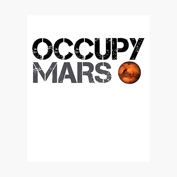 Occupy Mars - Space Planet - SpaceX Photographic Print