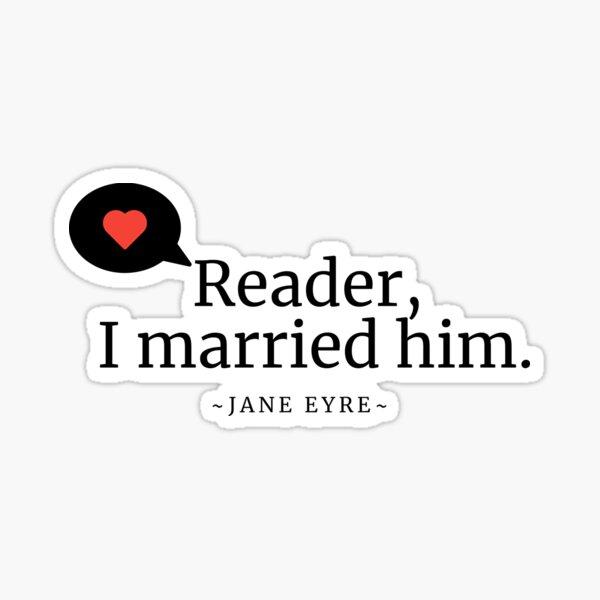Reader, I married Him Sticker