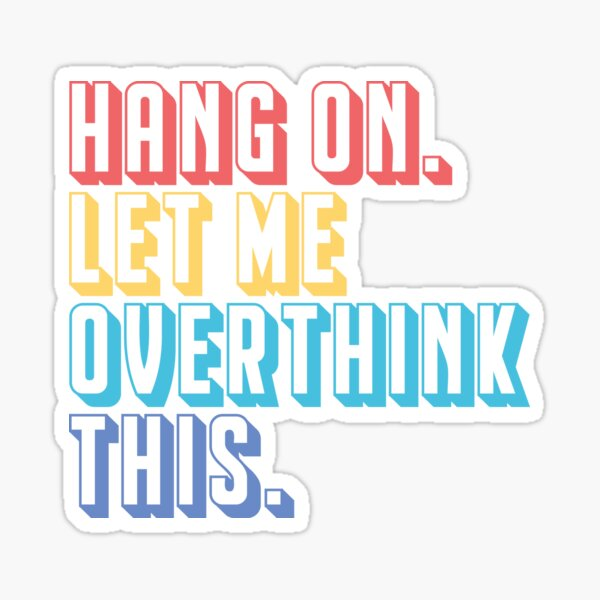 Hang on. Let me overthink this. Sticker