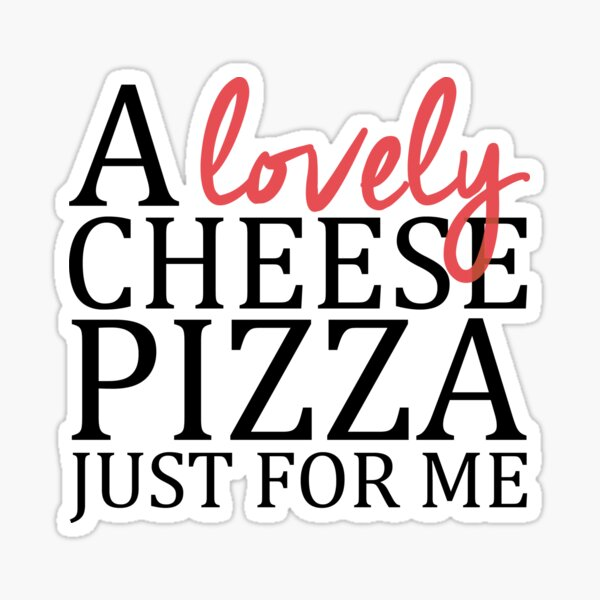 A lovely cheese pizza just for me - Home Alone Sticker