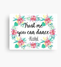 Trust me you can dance - Alcohol Canvas Print