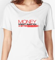 Money doesn't make you a better driver (3) Women's Relaxed Fit T-Shirt