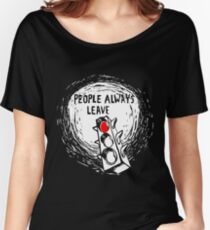 People Always Leave Women's Relaxed Fit T-Shirt