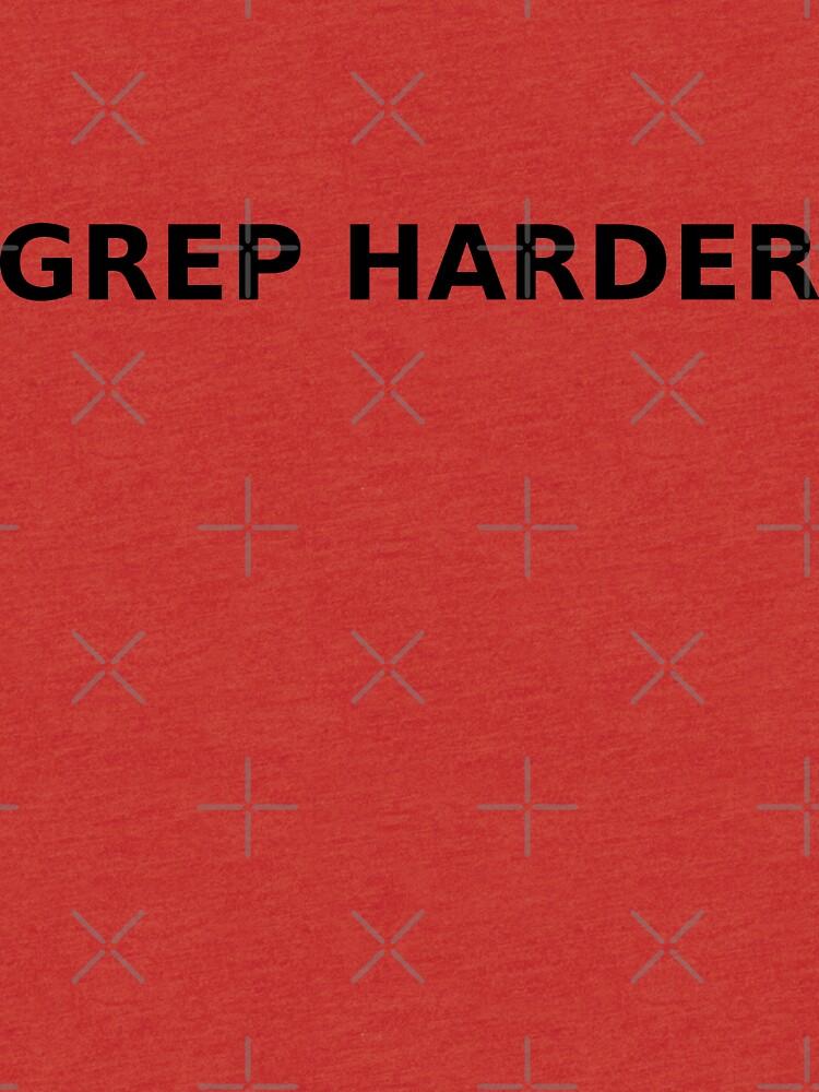 GREP Harder by maxhells