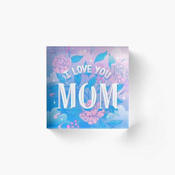 I love you MOM Acrylic Block