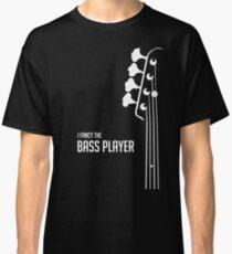I Fancy the Bass Player Tee - Bass Guitarist - Bassist Classic T-Shirt