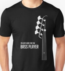 I'm Just Here for the Bass Player Tee - Bass Guitarist - Bassist Unisex T-Shirt