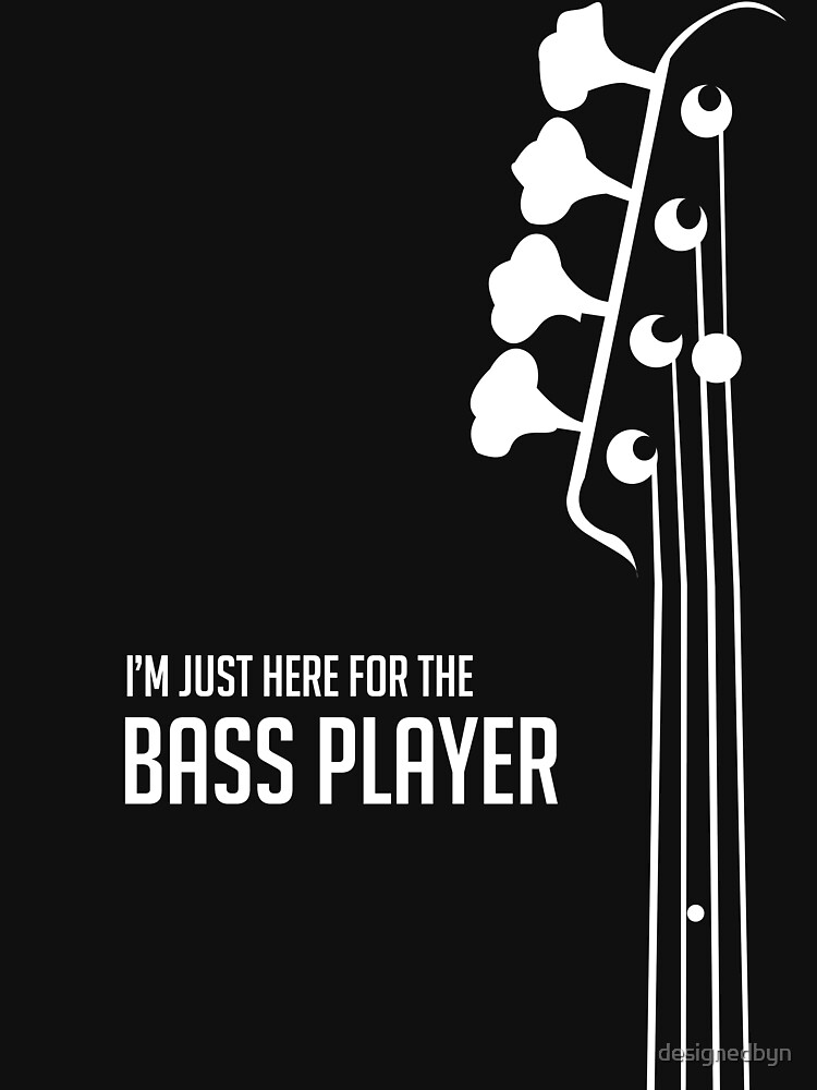 I'm Just Here for the Bass Player Tee - Bass Guitarist - Bassist by designedbyn