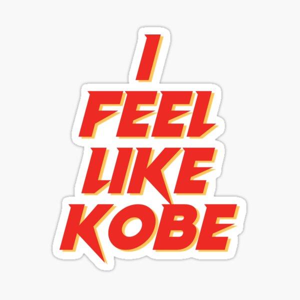I Feel Like Kobe Sticker