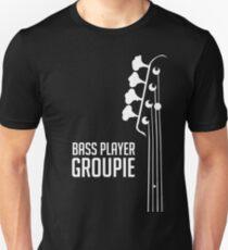 Bass Player Groupie - Bass Guitarist - Bassist Unisex T-Shirt