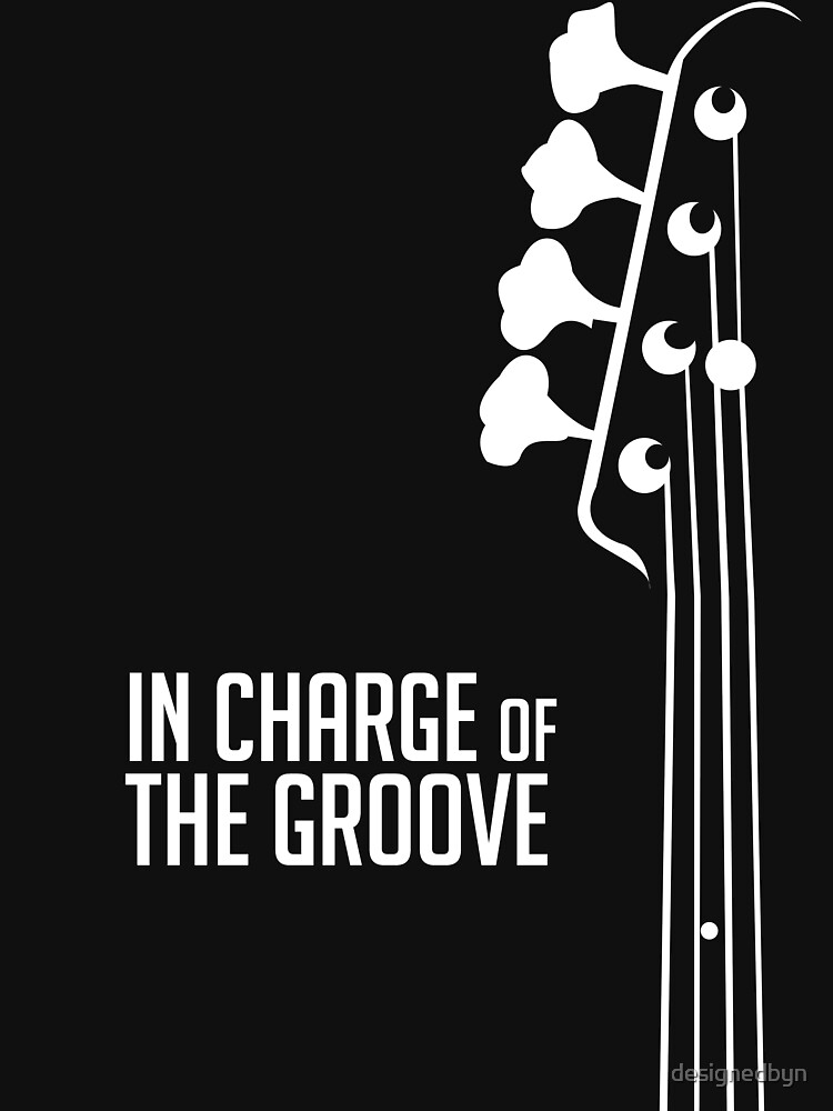 Bass Player - In Charge of the Groove - Bass Guitarist - Bassist by designedbyn