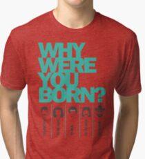 Why Were You Born? Street Art Poster - Lady Gaga - Bruce Springsteen - Steppenwolf - Hank Williams Jnr Tri-blend T-Shirt