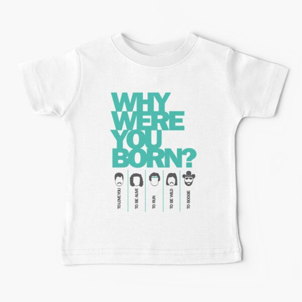 Why Were You Born? Street Art Poster - Lady Gaga - Bruce Springsteen - Steppenwolf - Hank Williams Jnr Baby T-Shirt