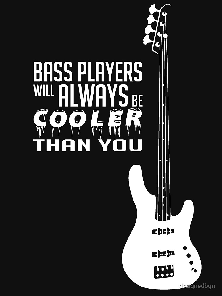Bass Players Cooler Than You! Bass Full Body - Bass Guitarist - Bassist - White Color by designedbyn