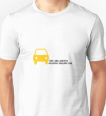 You are always playing Yellow Car T-Shirt