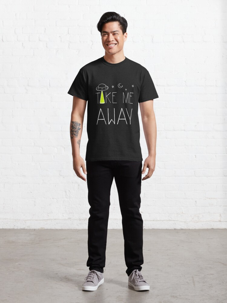 Alternate view of Take Me Away Classic T-Shirt