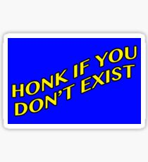 Honk If You Don't Exist Sticker