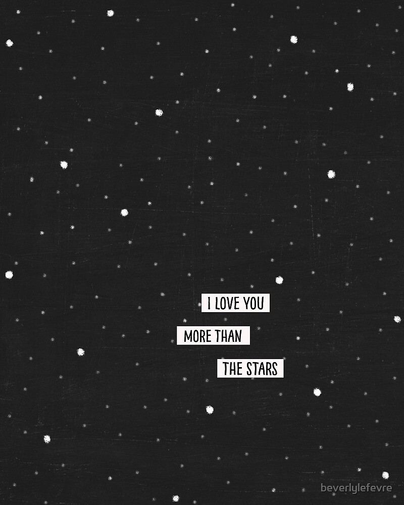 I love you more than the stars by beverlylefevre