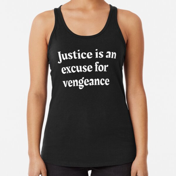 Justice is an excuse for vengeance Racerback Tank Top