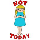 Not Today by Introvert Doodles
