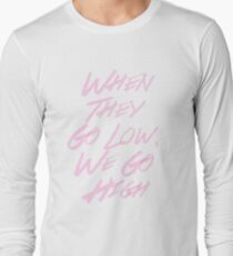 """""""When They Go Low, We Go High"""" #I'mWithHer Long Sleeve T-Shirt"""