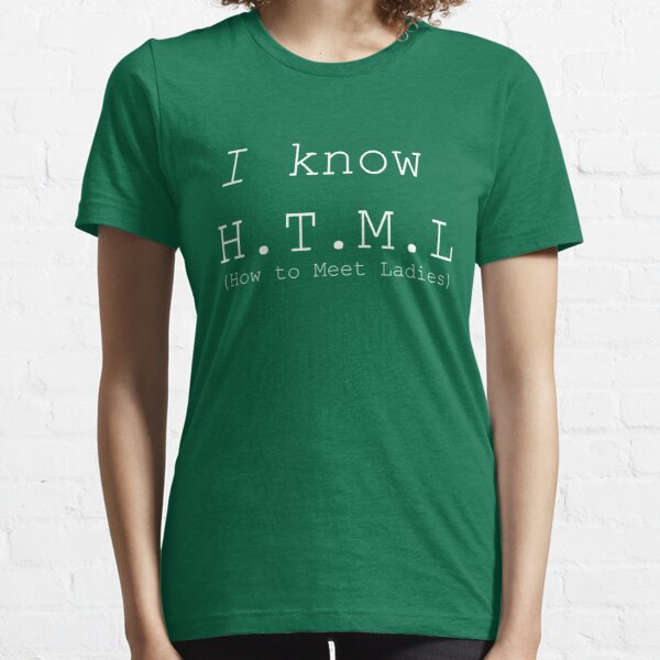 I Know HTML Essential T-Shirt