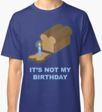 It's Not My Birthday (Blue) Classic T-Shirt