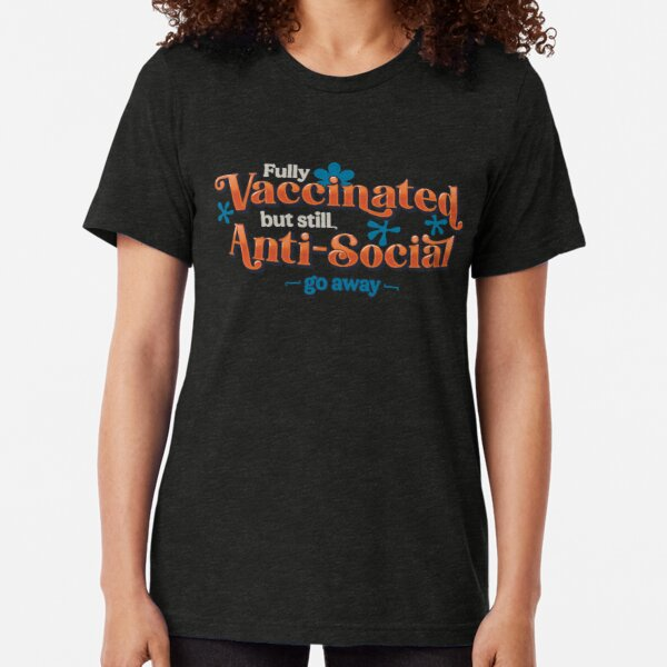 Vaccinated but still Antisocial Tri-blend T-Shirt