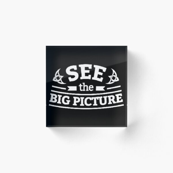 See the big picture Acrylic Block
