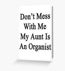 Don't Mess With Me My Aunt Is An Organist  Greeting Card