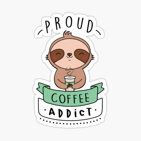 Proud Coffee Addict - Sloth Edition Sticker