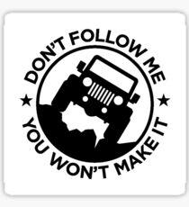 Don't Follow Me You Won't Make It Sticker