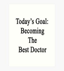 Today's Goal: Becoming The Best Doctor Art Print