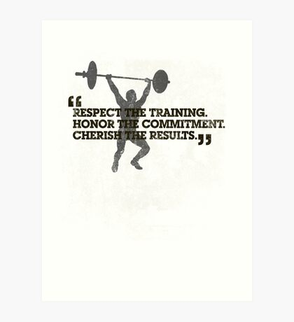 Respect the training, Honor the commitment, Cherish the results Art Print