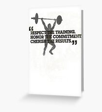 Respect the training, Honor the commitment, Cherish the results Greeting Card