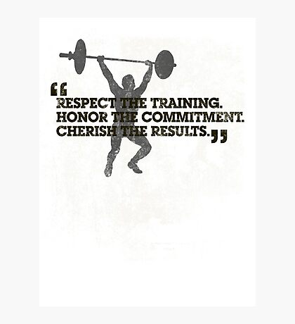 Respect the training, Honor the commitment, Cherish the results Photographic Print