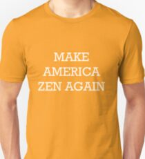 Make America Zen Again Unisex T-Shirt