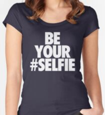BE YOUR SELFIE Women's Fitted Scoop T-Shirt
