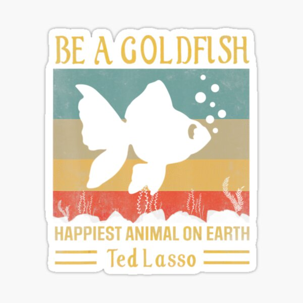 Funny soccer be a goldfish ted coach motivation lasso Sticker