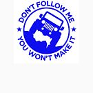 Dont Follow Me You Wont Make It. Blue by thatstickerguy