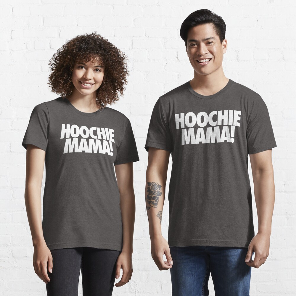 Hoochie Mama T Shirt By Cpinteractive Redbubble You poor hoochie gucci fiorucci mama you got really no place to go antiques flown in from venice fill your house upon the hill while your money sold the soul love of rock and roll for some cheap disco thrill i've seen your peers pouting over beers the loneliness it showed. redbubble