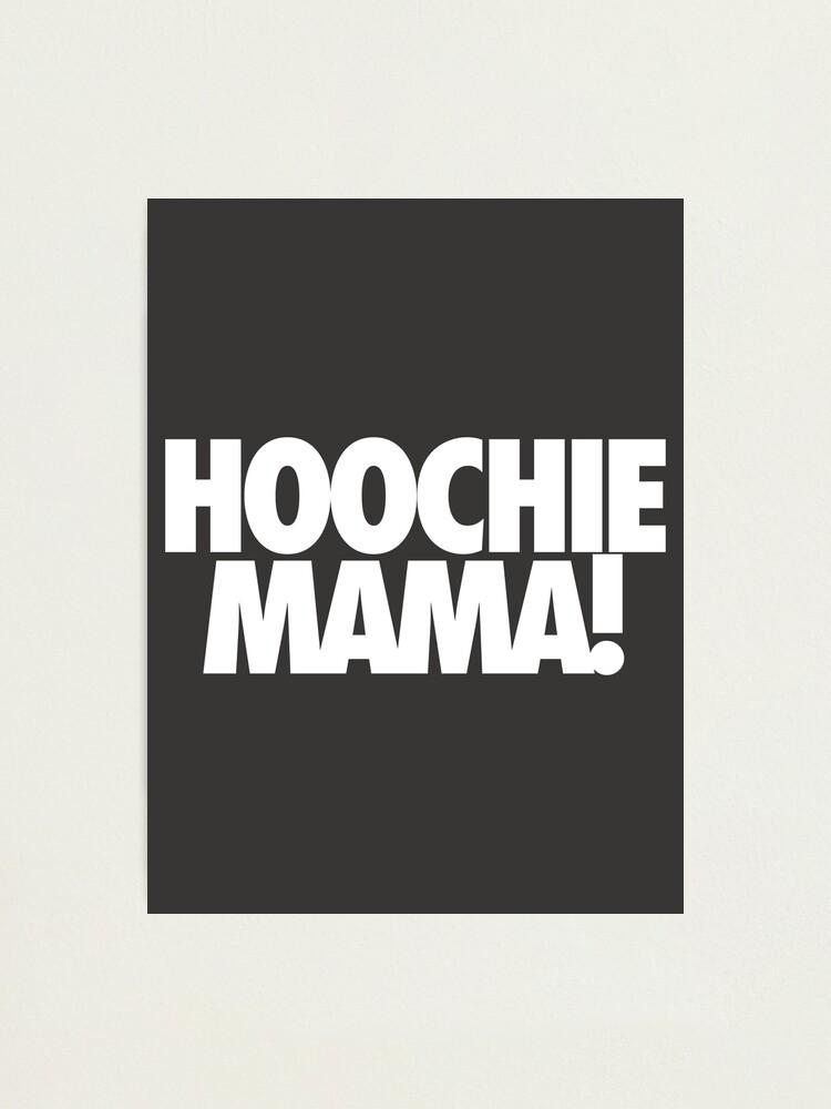 Hoochie Mama Photographic Print By Cpinteractive Redbubble Hoochie mama by 2 live crew. hoochie mama photographic print by cpinteractive redbubble
