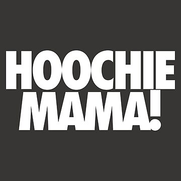 HOOCHIE MAMA! by cpinteractive