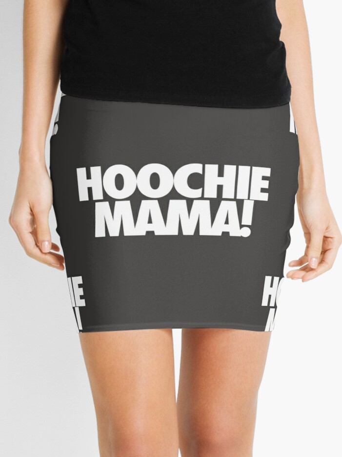 Hoochie Mama Mini Skirt By Cpinteractive Redbubble Someone who is flirting badly with your boyfriend. redbubble