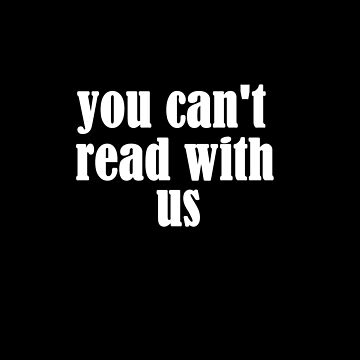You can't read with us by teesbynatalie