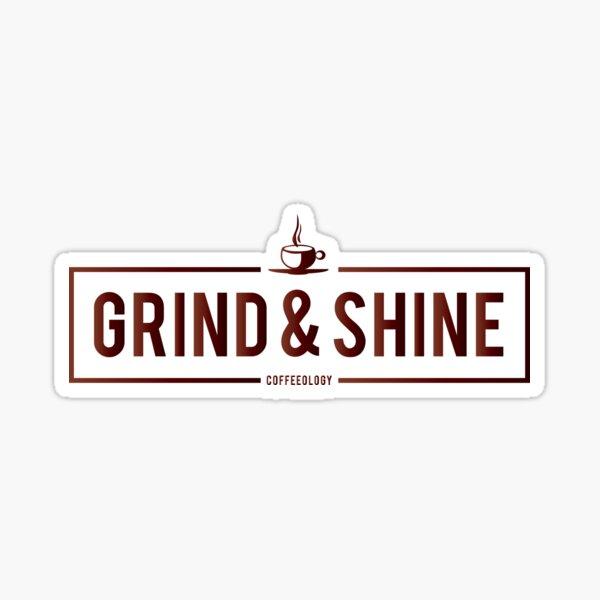 Grind and Shine  Sticker