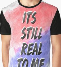 Its Still Real To Me Graphic T-Shirt