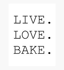Live. Love. Bake. Photographic Print