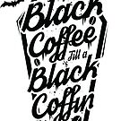 Black Coffee Till A Black Coffin by © Sipsters Coffee Line